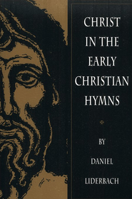 Christ in the Early Christian Hymns   -     By: Daniel Liderbach
