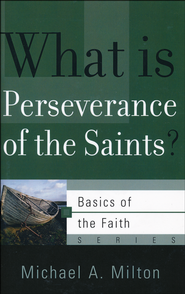What Is Perseverance of the Saints?  -     By: Michael Milton