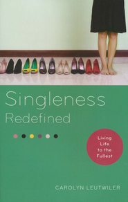 Singleness Redefined: Living Life to the Fullest  -              By: Carolyn Leutwiler