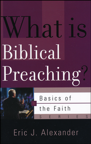 What Is Biblical Preaching?  -     By: Eric J. Alexander