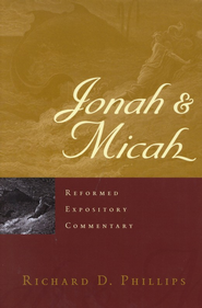 Jonah & Micah: Reformed Expository Commentary [REC]   -              By: Richard D. Phillips