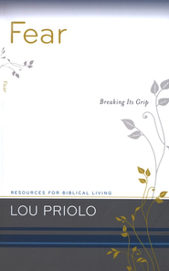 Fear: Breaking It's Grip  -     By: Lou Priolo