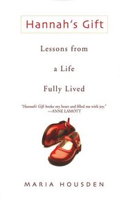 Hannah's Gift: Lessons from a Life Fully Lived   -              By: Maria Housden