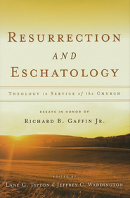 Resurrection and Eschatology: Theology in Service of the Church  -     Edited By: Lane G. Tipton, Jeffrey C. Waddington     By: Lane G. Tipton(Editor) & Jeffrey C. Waddington(Editor)