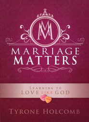 Marriage Matters: Learning to Love Like God   -     By: Tyrone Holcomb
