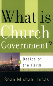 What is Church Government  -              By: Sean Michael Lucas