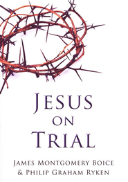 Jesus on Trial  -     By: Philip Ryken, James Montgomery Boice