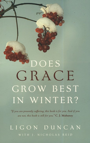 Does Grace Grow Best in Winter?  -     By: J. Ligon Duncan III