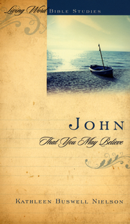 John: That You May Believe  -     By: Kathleen B. Nielson