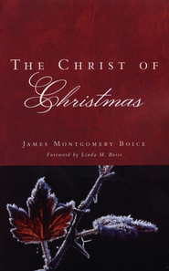 The Christ of Christmas  -     By: James Montgomery Boice
