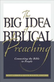 Big Idea of Biblical Preaching, The: Connecting the Bible to People - eBook  -     By: Keith Willhite, Scott M. Gibson