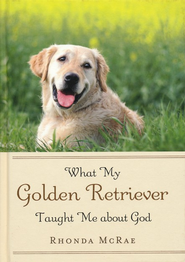 What My Golden Retriever Taught Me About God   -     By: Rhonda McRae
