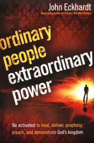 Ordinary People, Extraordinary Power  -     By: John Eckhardt