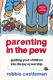 Parenting in the Pew: Guiding Your Children into the Joy of Worship - eBook  -     By: Robbie F. Castleman