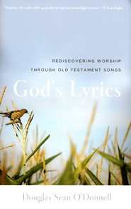 God's Lyrics: Rediscovering Worship Through Old Testament Songs  -     By: Douglas Sean O'Donnell