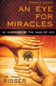 An Eye For Miracles: Be Surprised by the Hand of God   -     By: Dr. Paul Risser
