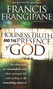 Holiness, Truth and the Presence of God: A Penetrating Look at the Human Heart    -     By: Francis Frangipane