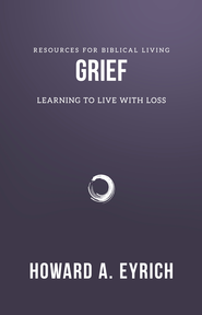 Grief: Learning to Live With Loss  -              By: Howard A. Eyrich