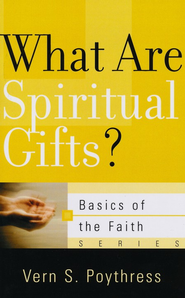 What Are Spiritual Gifts? (Basics of the Faith)  -     By: Vern S. Poythress