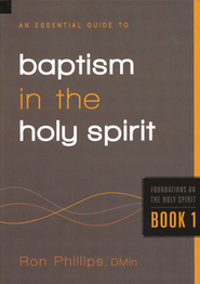 An Essential Guide to Baptism in the Holy Spirit  -     By: Ron Phillips