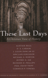 These Last Days: A Christian View of History   -     Edited By: Richard D. Phillips, Gabriel N.E. Fluher     By: Richard D. Phillips & Gabriel N.E. Fluher, eds.