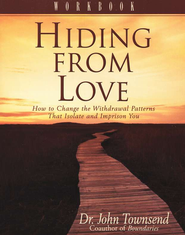 Hiding from Love Workbook: How to Change the Withdrawal Patterns That Isolate and Imprison You  -     By: Dr. John Townsend