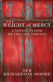 The Weight of Mercy: A novice pastor on the city streets - eBook  -     By: Deb Richardson-Moo