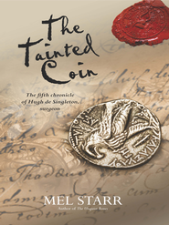 The Tainted Coin: The fifth chronicle of Hugh de Singleton, surgeon - eBook  -     By: Mel Starr