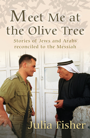 Meet Me at the Olive Tree: Stories of Jews and Arabs reconciled to the Messiah - eBook  -     By: Julia Fisher