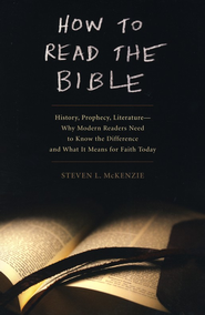 How to Read the Bible: History, Prophecy, Literature - Why Modern Readers Need to Know the Difference and What It Means for Faith Today  -     By: Steven L. McKenzie
