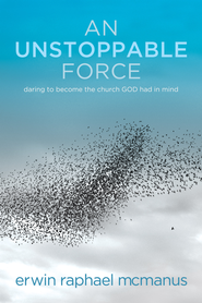 An Unstoppable Force: Daring to Become the Church God Had in Mind - eBook  -     By: Erwin Raphael McManus