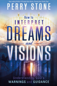 How to Interpret Dreams and Visions  -     By: Perry Stone