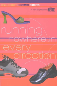 Running Nowhere in Every Direction:                       Real Life Stuff for Women on Stress                   -              By: The Navigators