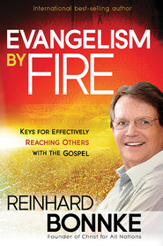 Evangelism by Fire: Keys for Effectively Reaching Others with the Gospel  -              By: Reinhard Bonnke