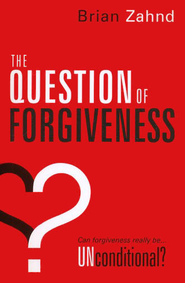 The Question of Forgiveness: Can Forgiveness Really Be Unconditional?  -     By: Brian Zahnd