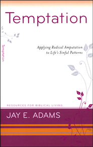 Temptation: Applying Radical Amputation to Life's Sinful Patterns  -              By: Jay E. Adams