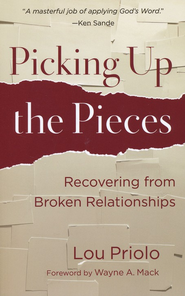 Picking Up the Pieces: Recovering from Broken Relationships  -              By: Lou Priolo