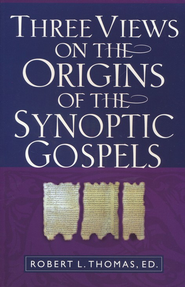 Three Views On The Origins of the Synoptic Gospels  -     By: Robert L. Thomas