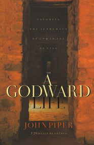 A Godward Life, Volume 1  -              By: John Piper