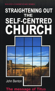 Straightening Out the Self-Centered Church (Titus)   -     By: John Benton