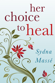 Her Choice to Heal: Finding Spiritual and Emotional Peace After Abortion - eBook  -     By: Sydna Masse