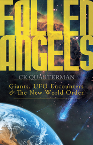 Fallen Angels: Giants, UFO Encounters and The New World Order - eBook  -     By: CK Quarterman