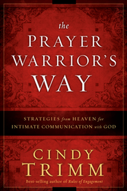 The Prayer Warrior's Way: Strategies from Heaven for Intimate Communication with God  -     By: Cindy Trimm