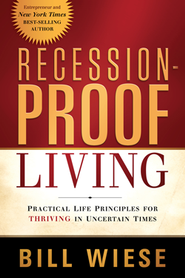 Recession-Proof Living: Practical Life Principles for Thriving in Uncertain Times  -     By: Bill Wiese