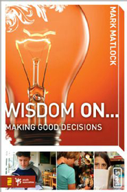 Wisdom On ... Making Good Decisions - eBook  -     By: Mark Matlock