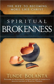 Spiritual Brokenness: The Key to Becoming More Like Christ  -     By: Tunde Bolanta