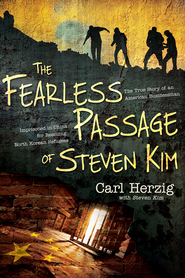 The Fearless Passage of Steven Kim: The True Story of an American Businessman Imprisoned In China for Rescuing North Korean Refugees - eBook  -     By: Carl Herzig