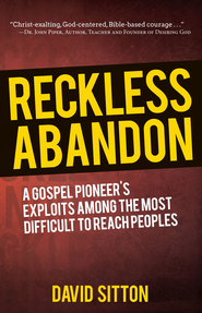 Reckless Abandon: A Gospel Pioneer's Exploits Among the Most Difficult to Reach Peoples, Second Edition - eBook  -     By: David Sitton