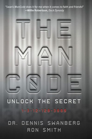 The Man Code: Unlock the Secret: 1-3-12-120-3000 - eBook  -     By: Dennis Swanberg, Ron Smith