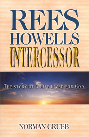 Rees Howells Intercessor - eBook  -     By: Norman Grubb
